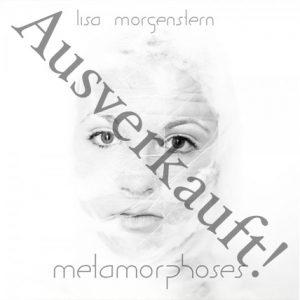metamorphoses  Ausverkauft