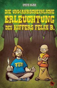 Steve Bürk: Die unwahrscheinliche Erleuchtung des Kiffers Felix B. - periplaneta