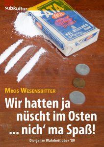 """MIKIS WESENSBITTER: """"Wir hatten ja nüscht im Osten … nich' ma Spaß"""""""