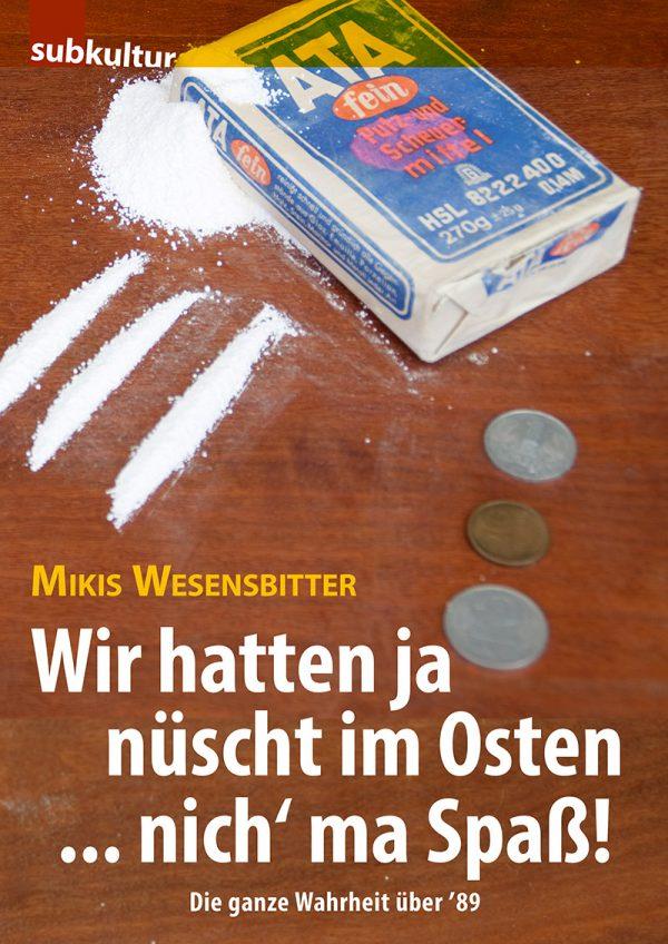 """MIKIS WESENSBITTER: """"Wir hatten ja nüscht im Osten… nich' ma Spaß"""""""