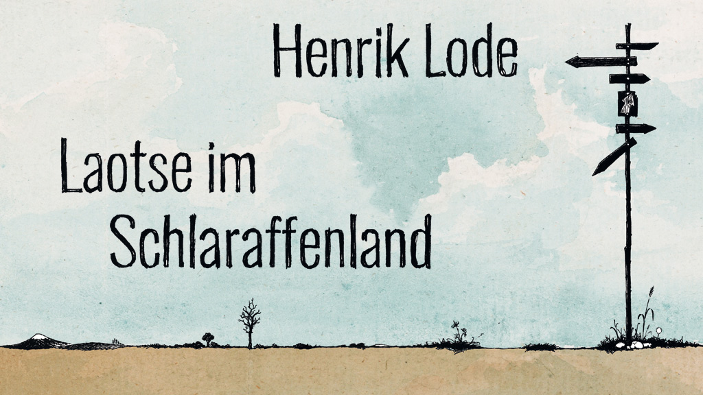 Henrik Lode: Laotse im Schlaraffenland