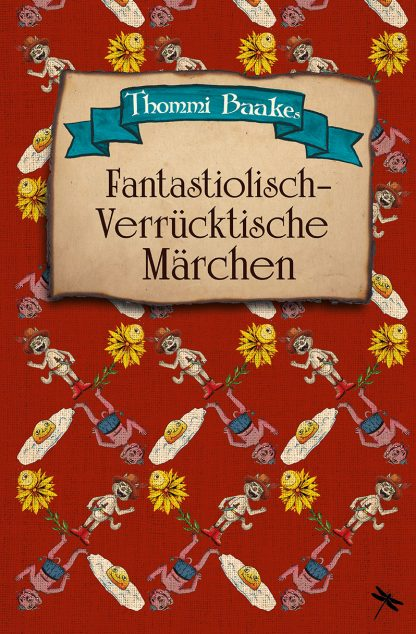"""THOMMI BAAKE: """"Fantastiolisch-Verrücktische Märchen"""""""