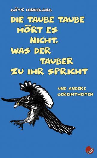 """GÖTZ HINDELANG: """"Die taube Taube hört es nicht, was der Tauber zu ihr spricht – Gedichte"""""""