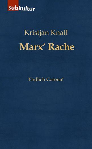"KRISTJAN KNALL: ""Marx' Rache - Endlich Corona!"""