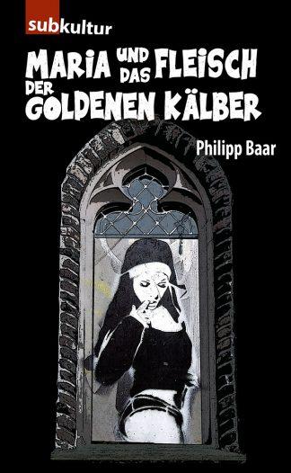 """PHILIPP BAAR: """"Maria und das Fleisch der goldenen Kälber"""" - periplaneta"""