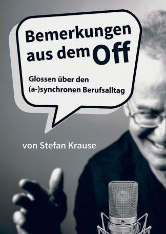 """STEFAN KRAUSE: """"Bemerkungen aus dem Off – Glossen aus dem (a-)synchronen Berufsalltag"""" - periplaneta"""